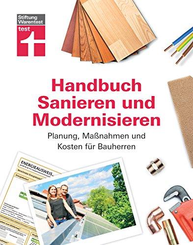 Handbuch Sanieren und Modernisieren: Praxiswissen rund ums Sanieren und Modernisieren - Planung, Maßnahmen und Kosten