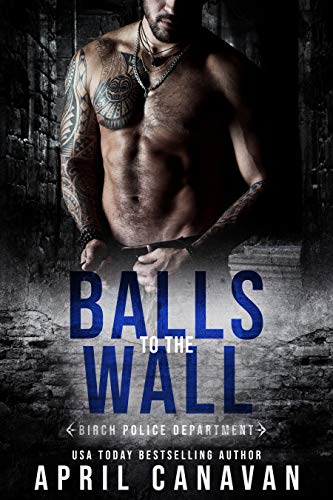 Balls to the Wall (Birch Police Department Book 1) by [April Canavan]