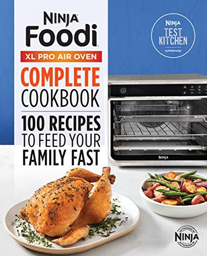 Ninja Foodi Xl Pro Air Oven Complete Cookbook: 100 Recipes to Feed Your Family Fast