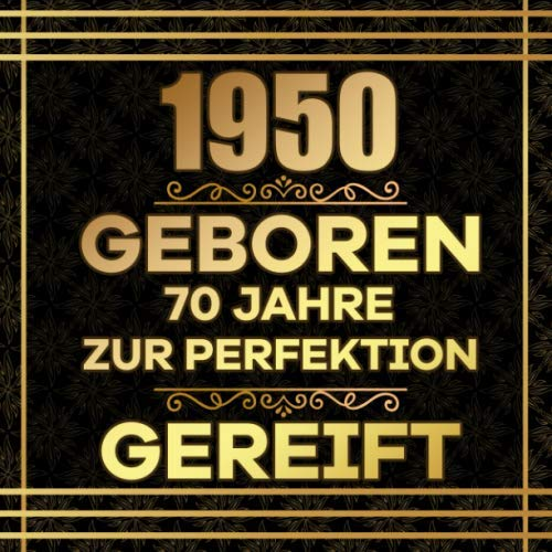 1950 geboren 70 Jahre zur Perfektion gereift: Gästebuch zum 70.Geburtstag | Ideal um Wünsche und Fotos der Gäste festzuhalten | Perfektes Geschenk für Männer und Frauen