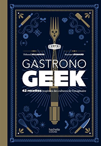 Gastronogeek: 42 recettes inspirées des cultures de...