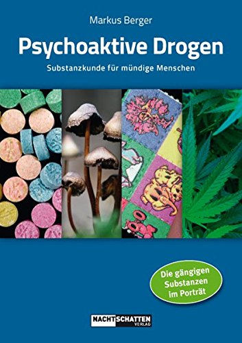 Psychoaktive Drogen: Substanzkunde für mündige Menschen