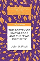 The Poetry of Knowledge and the 'Two Cultures' (Palgrave Studies in Literature, Science and Medicine)