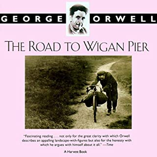 The Road to Wigan Pier                   By:                                                                                                                                 George Orwell                               Narrated by:                                                                                                                                 Frederick Davidson                      Length: 7 hrs and 43 mins     417 ratings     Overall 4.5