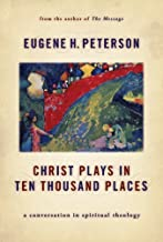 Christ Plays in Ten Thousand Places: A Conversation in Spiritual Theology by Eugene H. Peterson (2005-02-03)