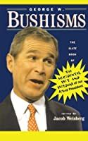 George W. Bushisms: The Slate Book of Accidental Wit and Wisdom of Our 43rd President by Jacob Weisberg(2001-01-01)