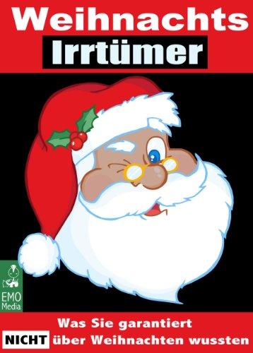 Weihnachts-Irrtümer - Was Sie garantiert nicht über Weihnachten wussten: Die ganze Wahrheit über unsere Weihnachtslieder, die Weihnachtsgeschichte der Bibel, den Weihnachtsbaum und Bräuche im Advent