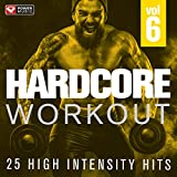 Hardcore Workout Vol. 6 - 25 High Intensity Hits (Gym, Running, Cardio, And Fitness)