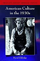 American Culture in the 1930s (Twentieth-century American Culture)