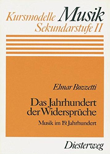 Das Jahrhundert der Widersprüche: Musik im 19. Jahrhundert (Kursmodelle Musik- Sekundarstufe II, Band 14)