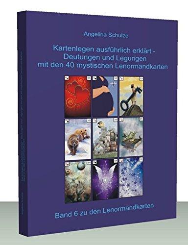 Kartenlegen ausführlich erklärt - Deutungen und Legungen mit den 40 mystischen Lenormandkarten: Band 6 zu den Lenormandkarten