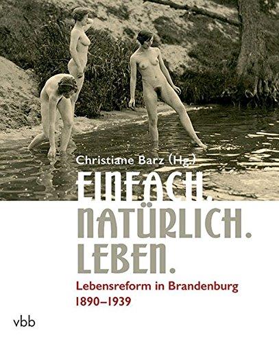 Einfach. Natürlich. Leben.: LebensreforminBrandenburg1890–1939