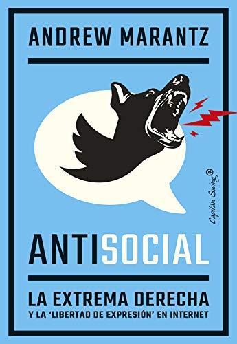 Antisocial: La extrema derecha y la 'libertad de expresión' en internet (Ensayo) (Spanish Edition)