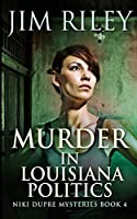 Murder in Louisiana Politics (Niki Dupre Mysteries Book 4)