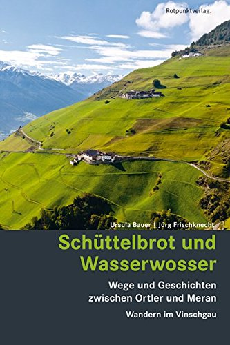 Schüttelbrot und Wasserwosser: Wege und Geschichten zwischen Ortler und Meran - Wandern im Vinschgau (Lesewanderbuch)