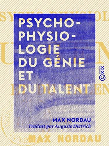 Psycho-physiologie du génie et du talent (French Edition)