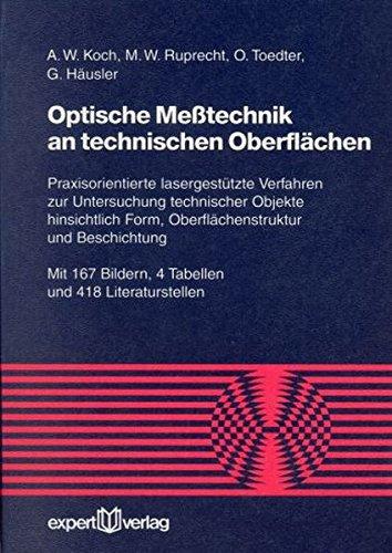 Optische Messtechnik an technischen Oberflächen: Praxisorientierte lasergestützte Verfahren zur Untersuchung technischer Objekte hinsichtlich Form, Oberflächenstruktur und Beschichtung (Reihe Technik)