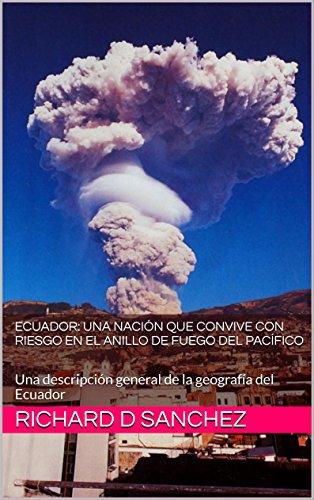 Ecuador: Una Nación que Convive con Riesgo en el Anillo de Fuego del Pacífico: Una descripción general de la geografía del Ecuador (English Edition)