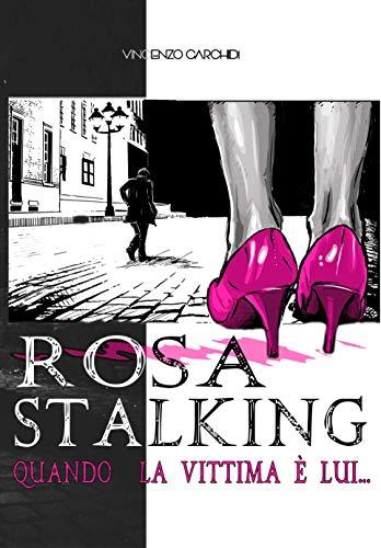 Rosa Stalking: Quando la vittima è lui... (Romanzo Rosa Vol. 1)