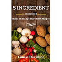 5 Ingredient Cookbook: Quick and Easy 5 Ingredient Recipes Kindle Edition by Louise Davidson for Free