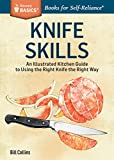 Knife Skills: An Illustrated Kitchen Guide to Using the Right Knife the Right Way. A Storey BASICS...