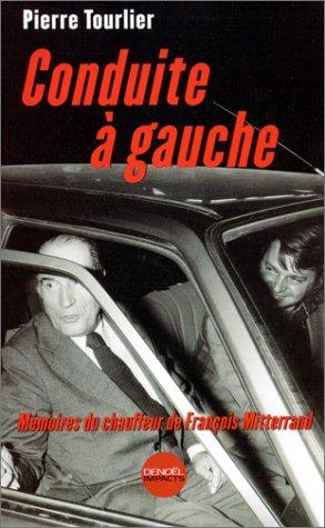Conduite à gauche - Mémoires du chauffeur de François Mitterrand