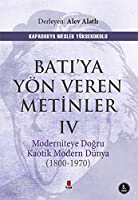 Bati'ya Yön Veren Metinler 4; Moderniteye Dogru Kaotik Modern Dünya (1970-1800)