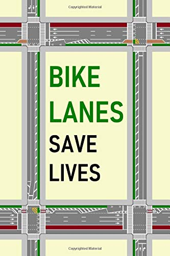 Bike Lanes Save Lives: Journal for Writing Notes and Recording Your Cycling Journeys