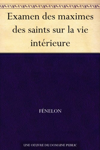 Couverture du livre Examen des maximes des saints sur la vie intérieure