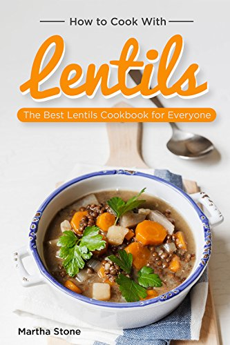How to Cook with Lentils: The Best Lentils Cookbook for Everyone (English Edition)