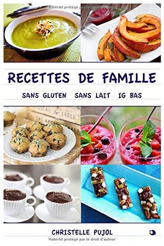 Recettes de Famille: sans gluten, sans lait, IG bas
