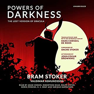 Powers of Darkness     The Lost Version of Dracula               By:                                                                                                                                 Bram Stoker,                                                                                        Valdimar Asmundsson,                                                                                        Hans Corneel de Roos,                   and others                          Narrated by:                                                                                                                                 Adam Verner,                                                                                        Robertson Dean,                                                                                        Ralph Lister,                   and others                 Length: 7 hrs and 27 mins     13 ratings     Overall 3.5