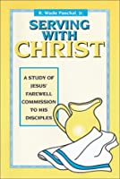 Serving with Christ: A Study of Jesus' Farewell Commission to His Disciples 0881771376 Book Cover