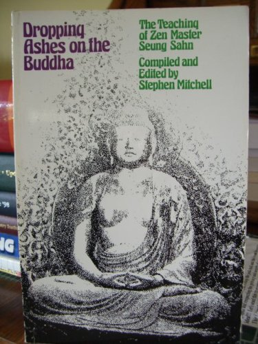 DROPPING ASHES ON THE BUDDHA The Teaching of Zen Master Seung Sahn