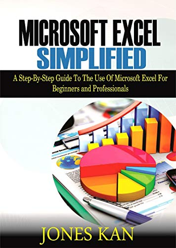 Microsoft Excel Simplified: A STEP-BY-STEP GUIDE TO THE USE OF MICROSOFT EXCEL FOR BEGINNERS AND PROFESSIONALS (English Edition)