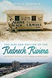 The Rise and Decline of the Redneck Riviera: An Insider s History of the Florida-Alabama Coast