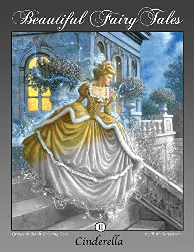 Cinderella: Grayscale Adult Coloring Book (Beautiful Fairy Tales, Band 2)