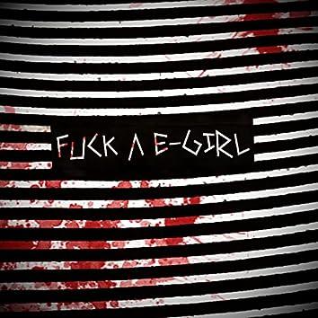 FUCK A E-GIRL
