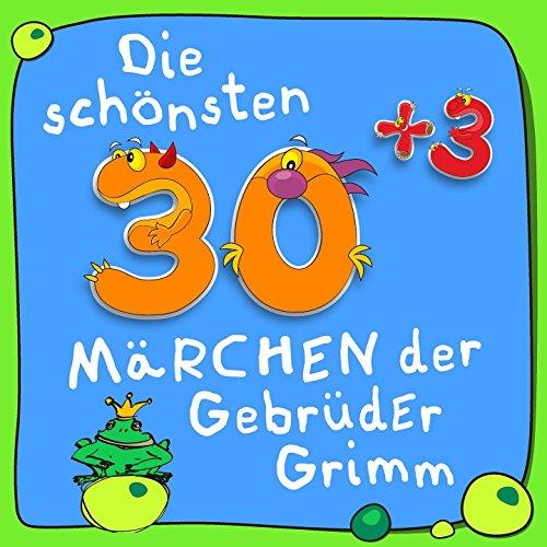 Die schönsten 30plus3 Märchen der Gebrüder Grimm (Kinder-Märchen Klassiker von Jakob und Wilhelm Grimm)