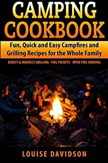 Camping Cookbook Fun, Quick & Easy Campfire and Grilling Recipes for the Whole Family: Direct & Indirect Grilling - Foil P...