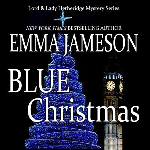 Blue Christmas: Lord & Lady Hetheridge Mystery Series #6
