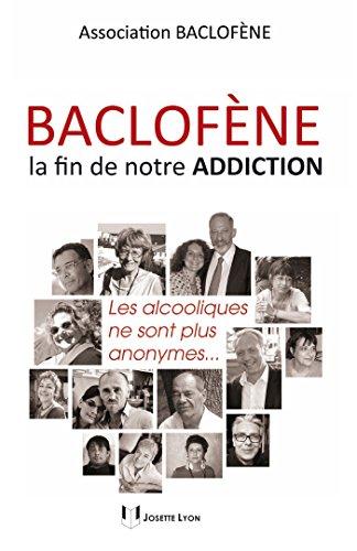 Baclofène, la fin de notre addiction : Les alcooliques ne sont plus anonymes (French Edition)