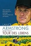 Tour des Lebens. Wie ich den Krebs besiegte und die Tour de France gewann - Lance Armstrong
