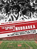 The Spirit of Nebraska: A History of Husker Game Day Traditions - the Tunnel Walk, Mascots, Cheer, and More
