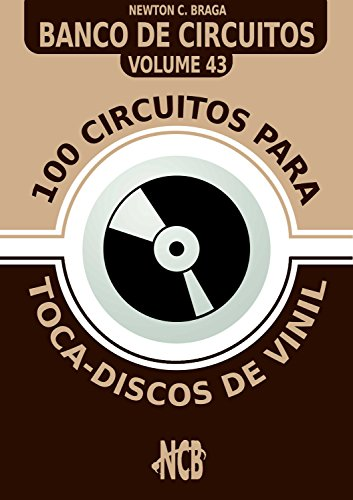 100 Circuitos para Toca-Disco de Vinil (Banco de Circuitos Livro 43)