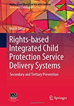 Rights-based Integrated Child Protection Service Delivery Systems: Secondary and Tertiary Prevention