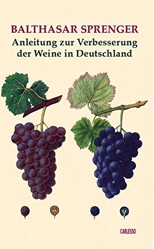 Anleitung zur Verbesserung der Weine in Deutschland (Weingeschichte - Historische Texte)