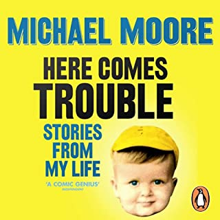 Here Comes Trouble     Stories from My Life              By:                                                                                                                                 Michael Moore                               Narrated by:                                                                                                                                 Michael Moore                      Length: 11 hrs and 53 mins     51 ratings     Overall 4.4