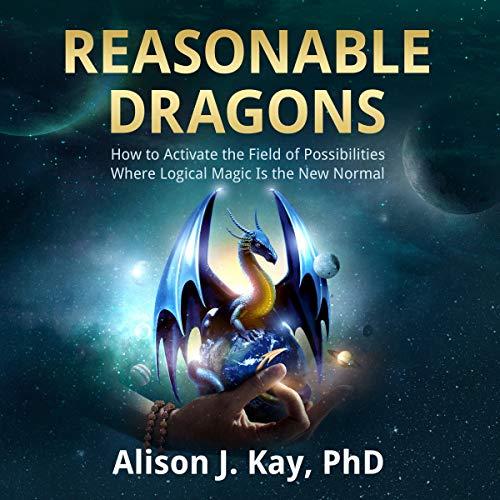 Reasonable Dragons Audiobook By Alison J. Kay PhD cover art