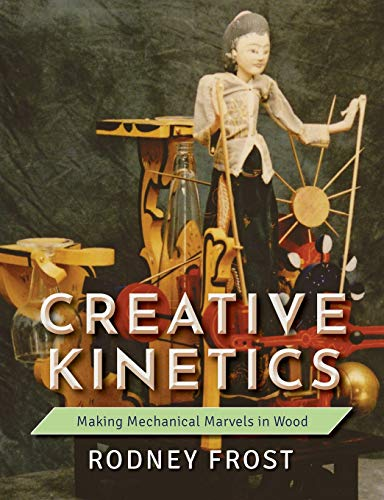 Compare Textbook Prices for Creative Kinetics: Making Mechanical Marvels in Wood Reprint ed. Edition ISBN 9781635618181 by Frost, Rodney